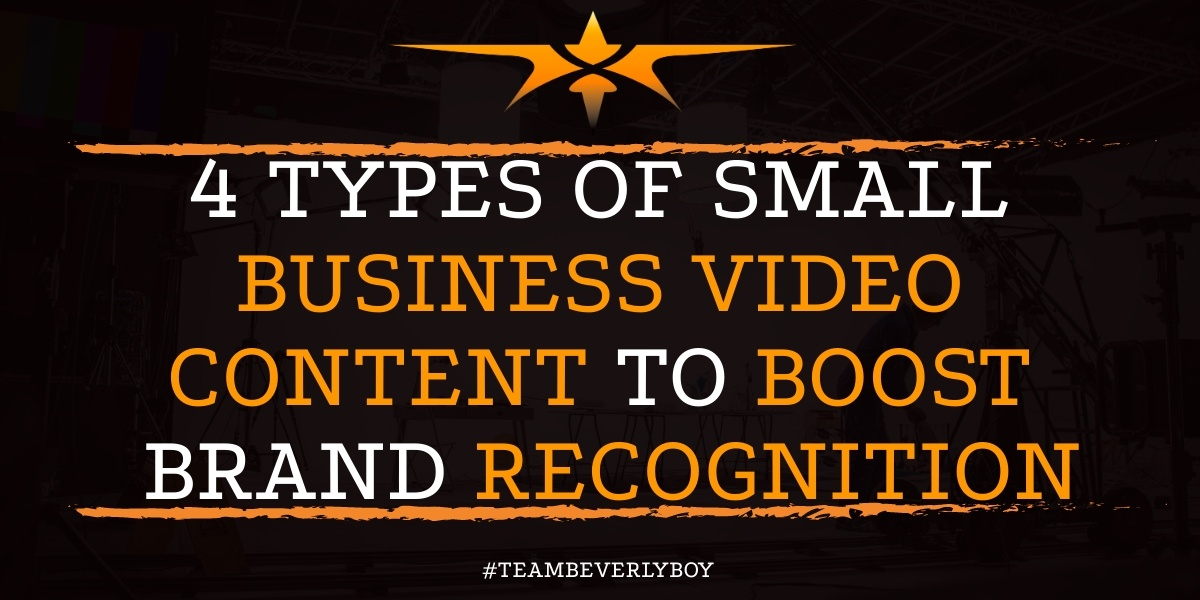 4 Types of Small Business Video Content to Boost Brand Recognition