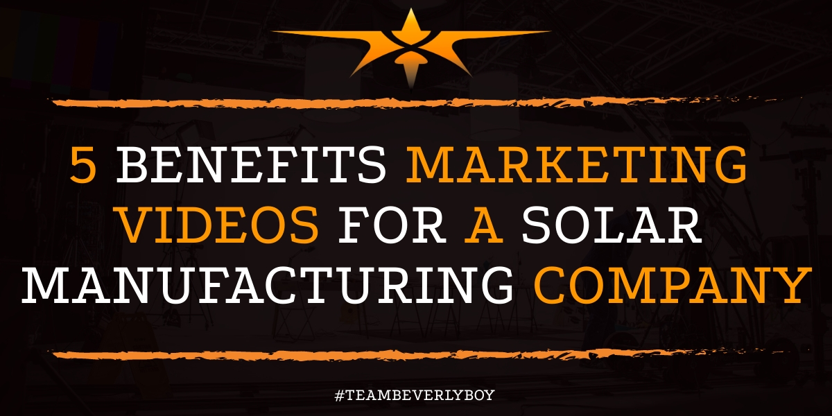 5 Benefits Marketing Videos for a Solar Manufacturing Company