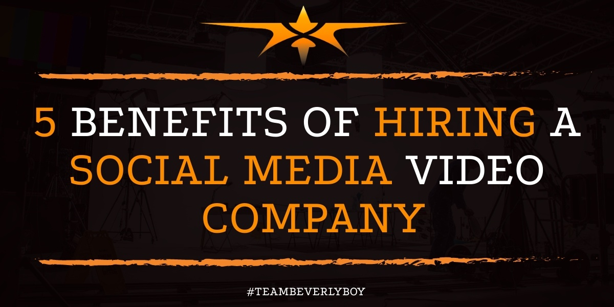 5 Benefits of Hiring a Social Media Video Company