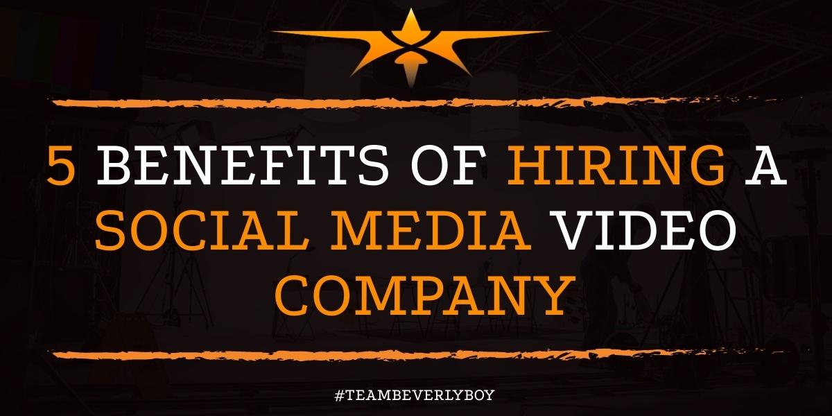 5 Benefits of Hiring a Social Media Video Company