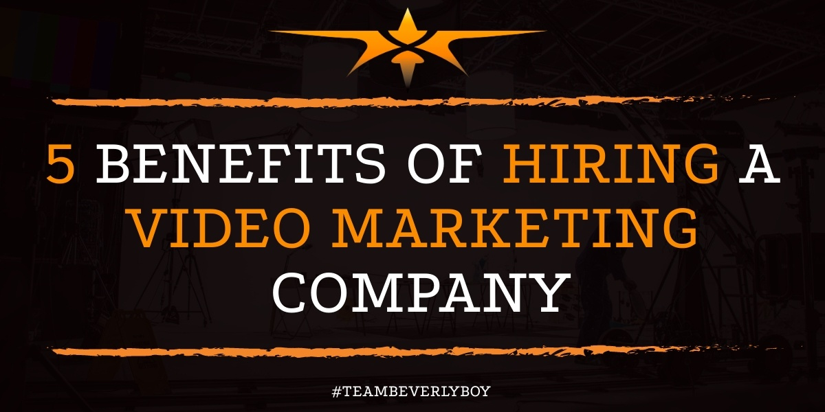 5 Benefits of Hiring a Video Marketing Company