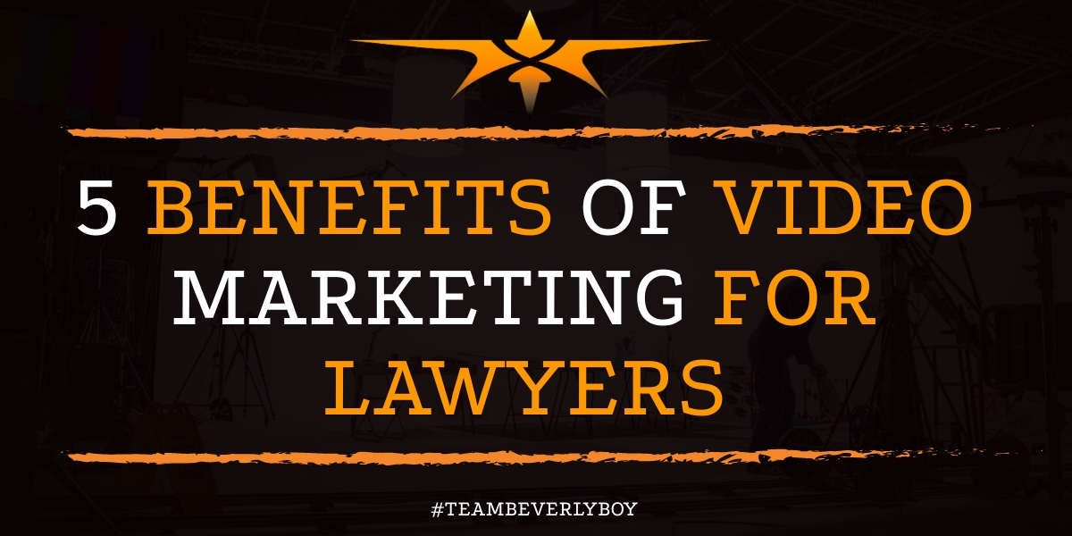 5 Benefits of Video Marketing for Lawyers