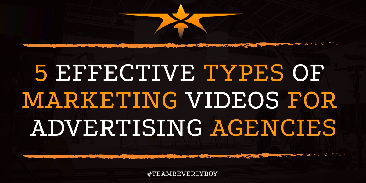 5 Effective Types of Marketing Videos for Advertising Agencies