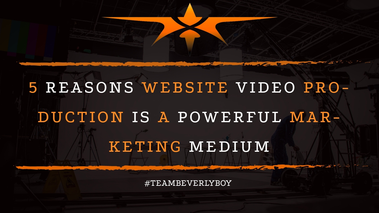 5 Reasons Website Video Production is a Powerful Marketing Medium