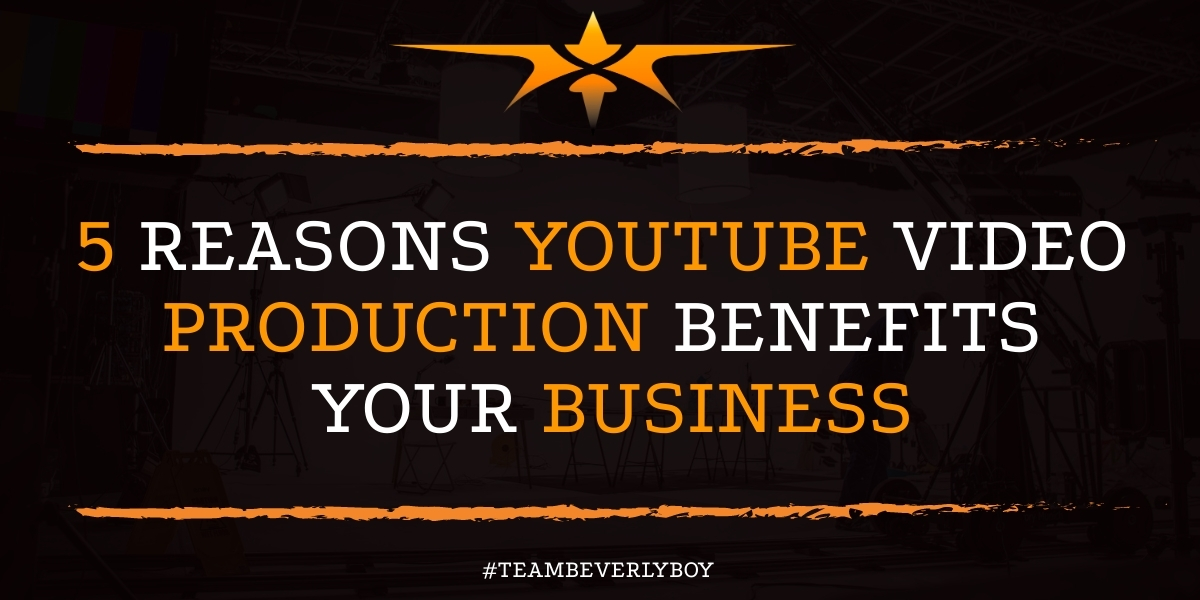 5 Reasons YouTube Video Production Benefits Your Business