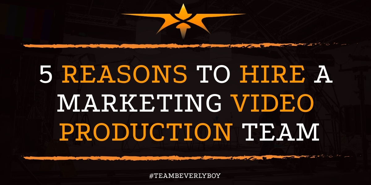 5 Reasons to Hire a Marketing Video Production Team
