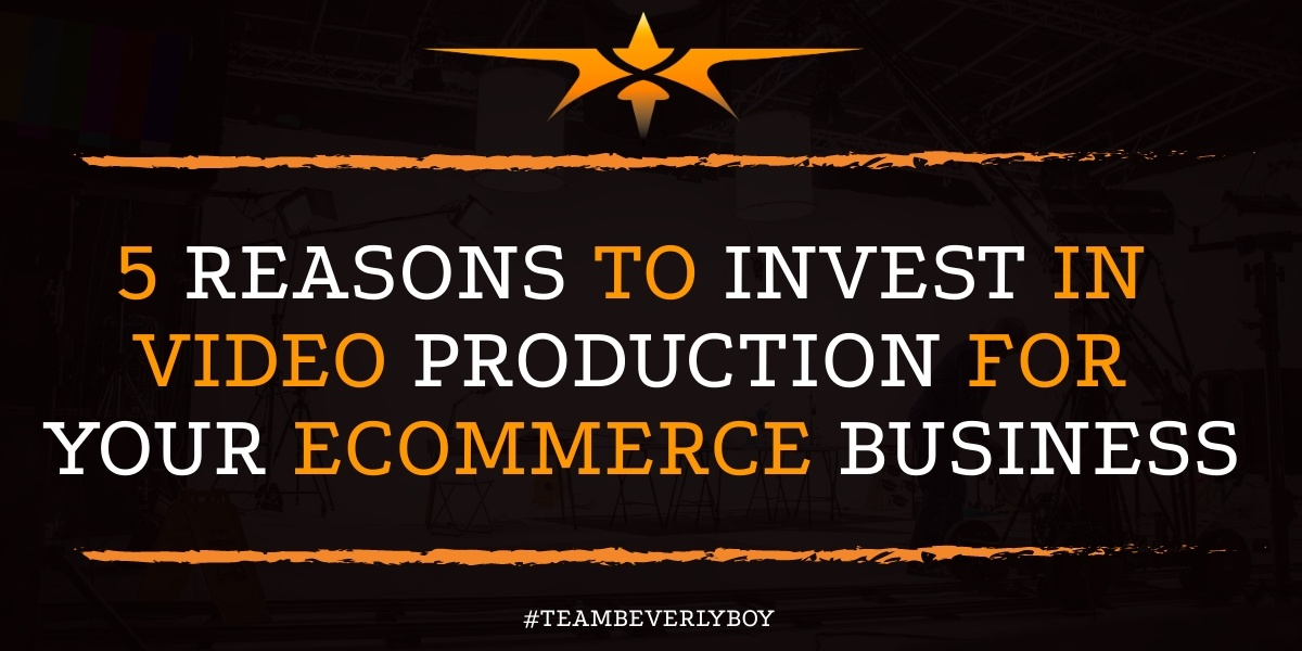 5 Reasons to Invest in Video Production for your eCommerce Business