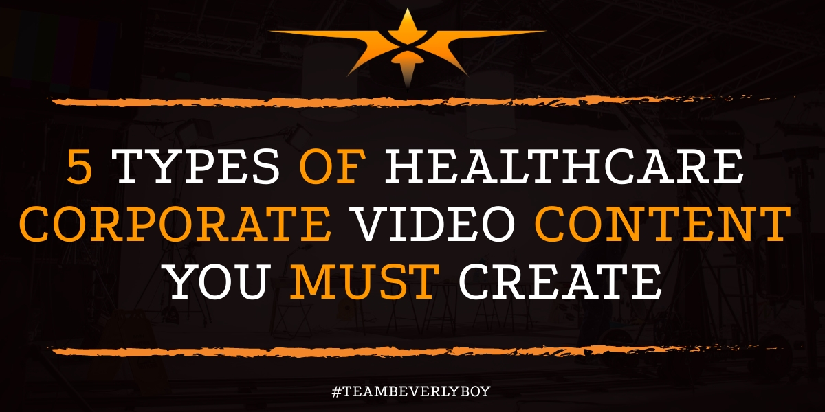 5 Types of Healthcare Corporate Video Content You Must Create
