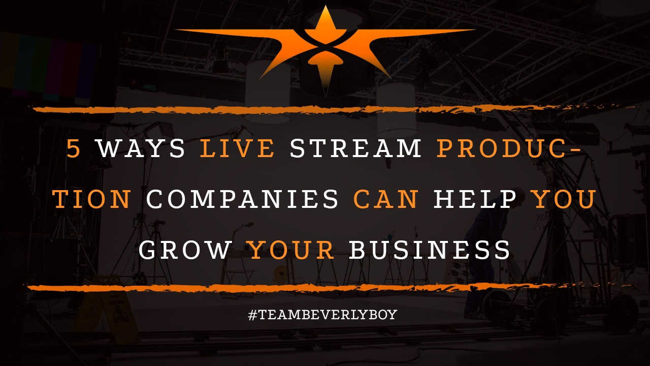 5 Ways Live Stream Production Companies Can Help You Grow Your Business