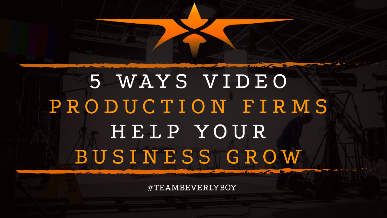 5 Ways Video Production Firms Help Your Business Grow