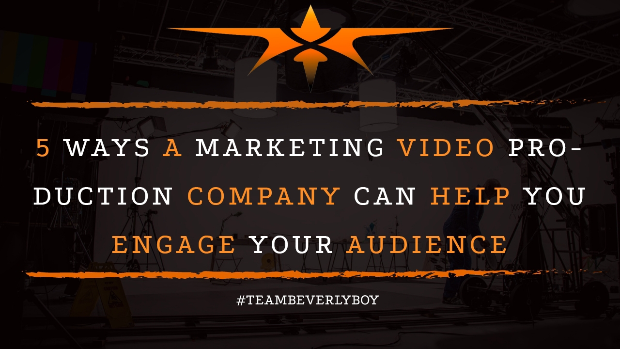 5 Ways a Marketing Video Production Company Can Help you Engage Your Audience