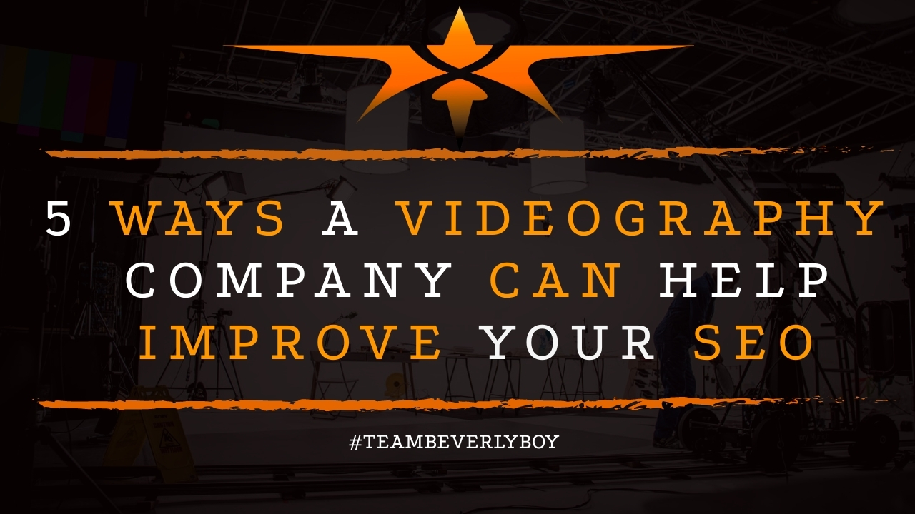 5 Ways a Videography Company Can Help Improve Your Seo