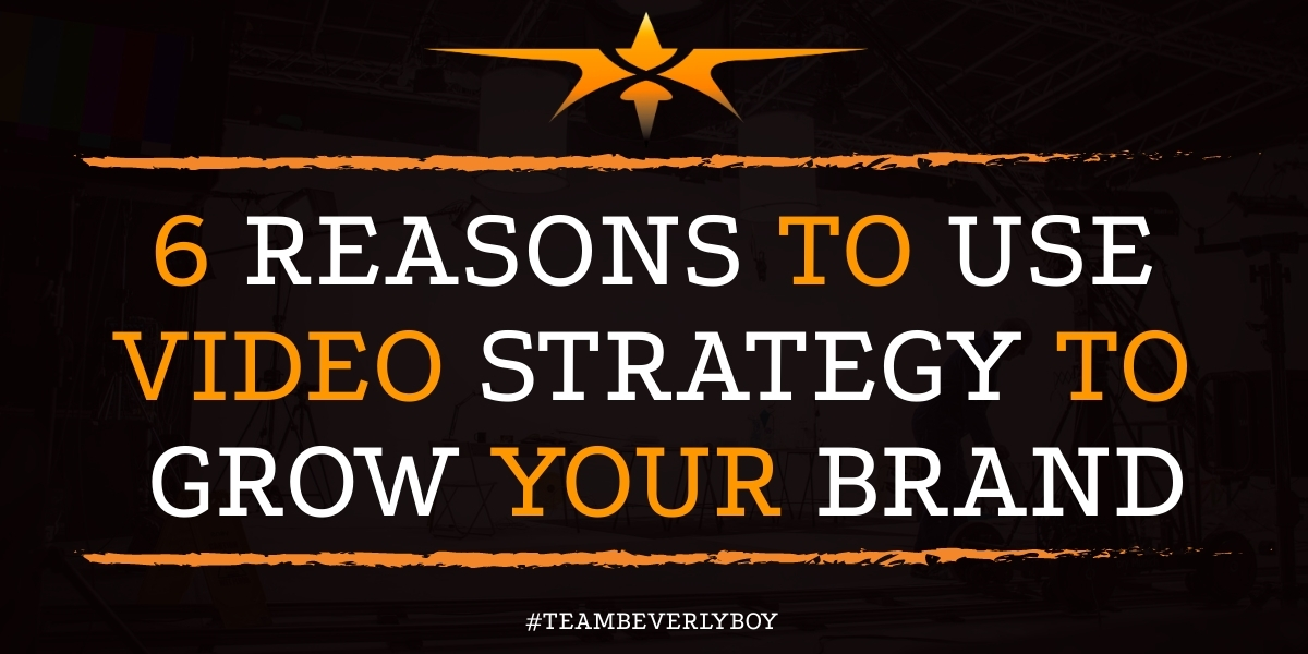 6 Reasons to Use Video Strategy to Grow Your Brand