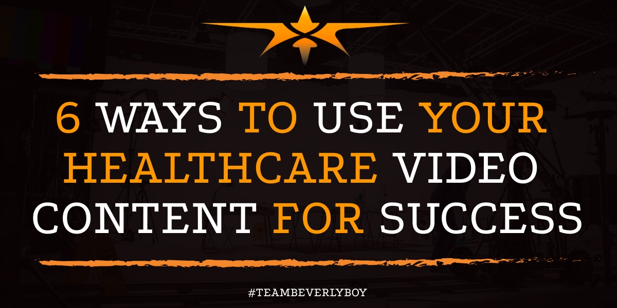 6 Ways to Use Your Healthcare Video Content for Success
