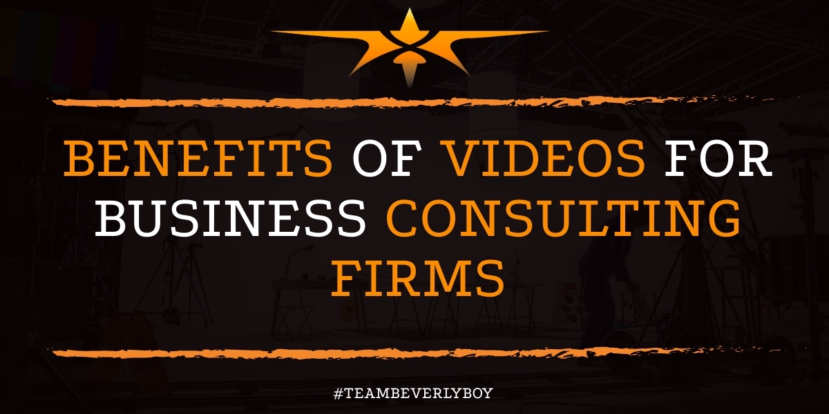 Benefits of Videos for Business Consulting Firms