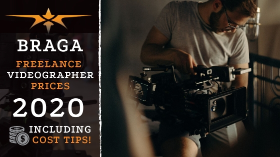 Braga Freelance Videographer Prices in 2020