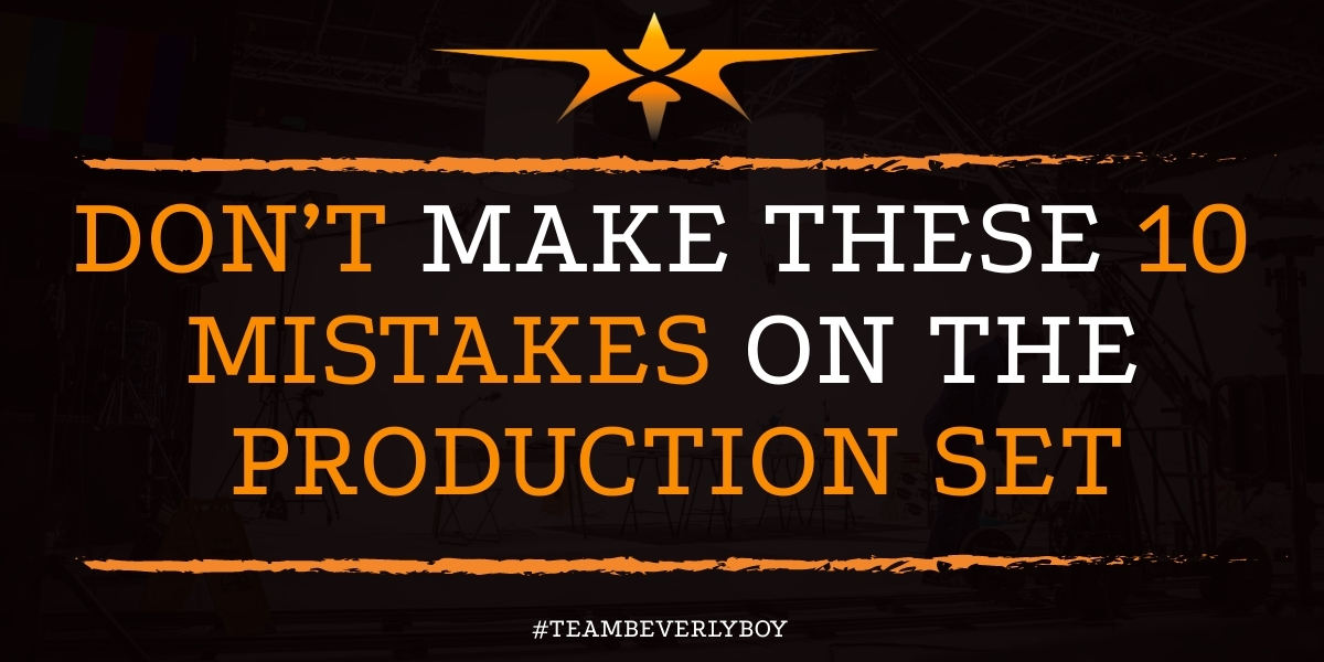 DON'T MAKE THESE 10 MISTAKES ON THE PRODUCTION SET