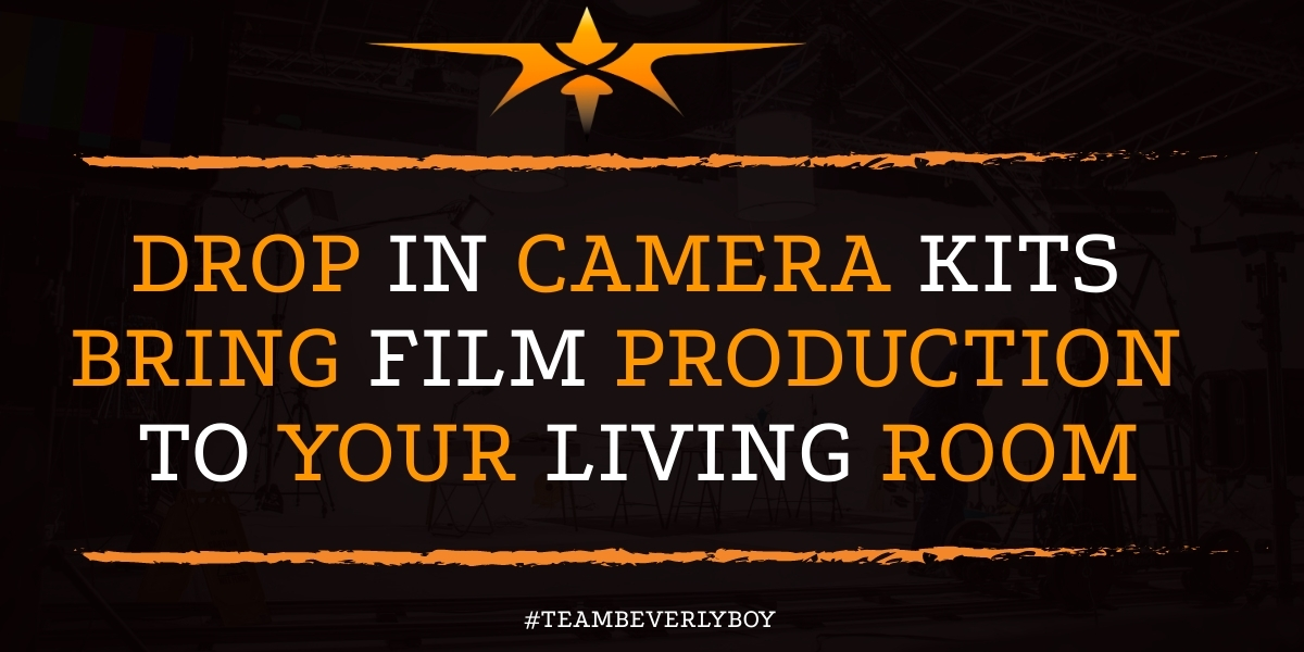 Drop In Camera Kits Bring Film Production to Your Living Room