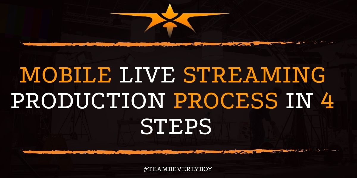 Mobile Live Streaming Production Process in 4 Steps