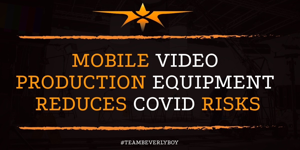 Mobile Video Production Equipment Reduces COVID Risks
