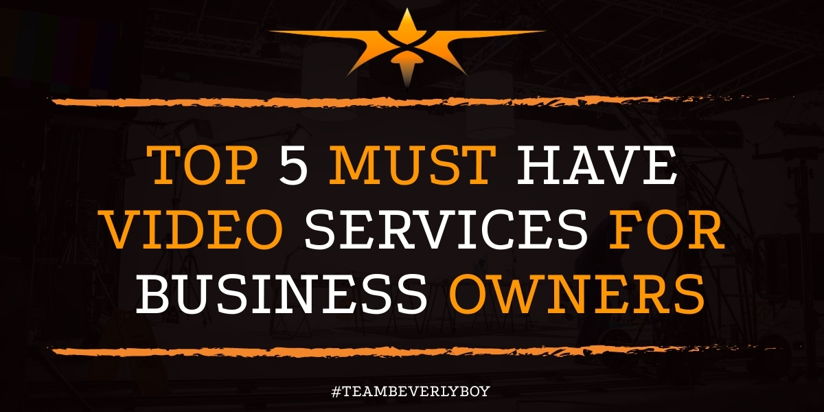 Top 5 Must Have Video Services for Business Owners