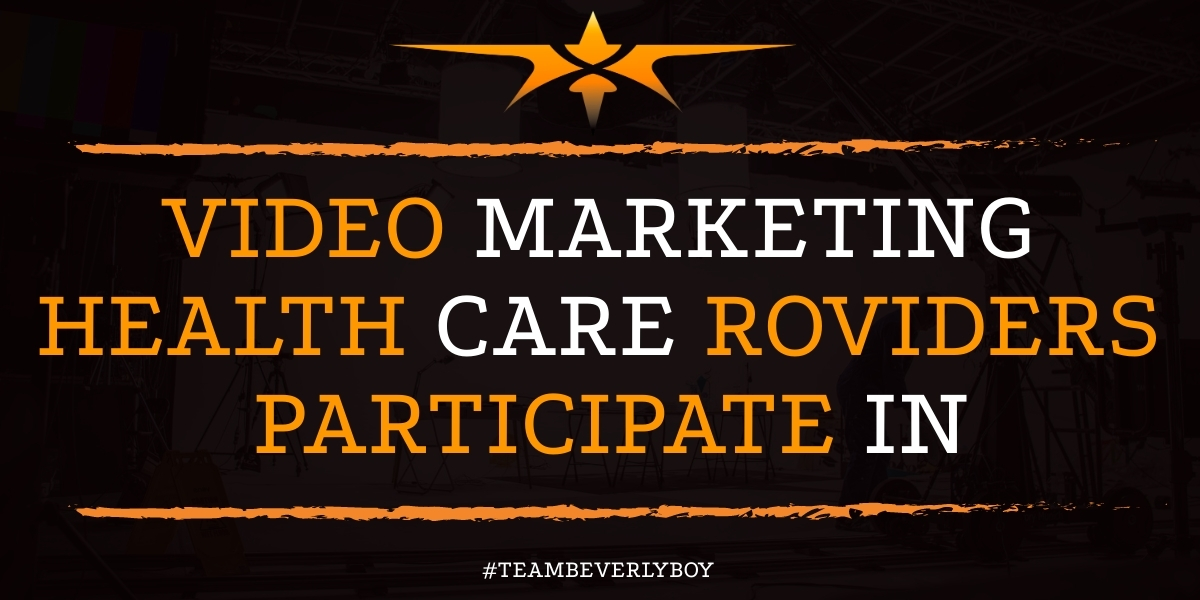 Video Marketing Health Care Providers Participate In