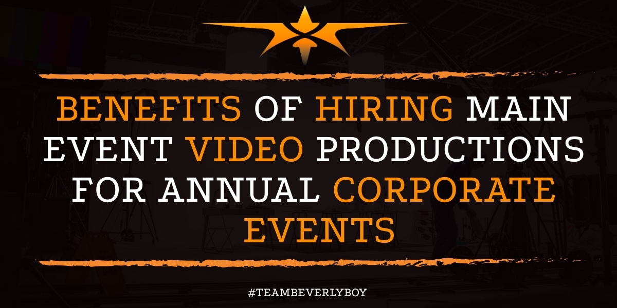 Benefits of Hiring Main Event Video Productions for Annual Corporate Events
