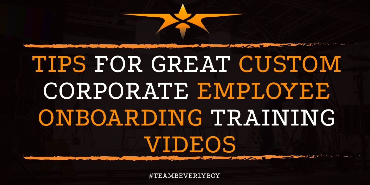 Tips for Great Custom Corporate Employee Onboarding Training Videos