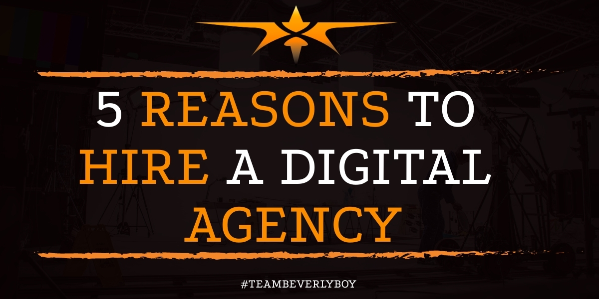 5 REASONS TO HIRE A DIGITAL AGENCY