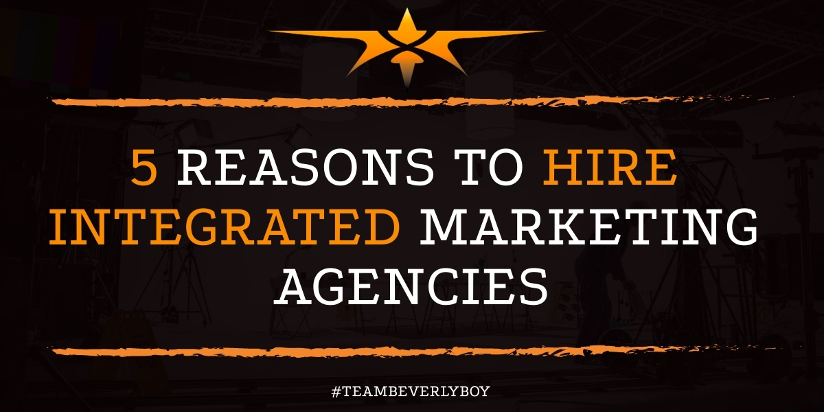 5 Reasons to Hire Integrated Marketing Agencies