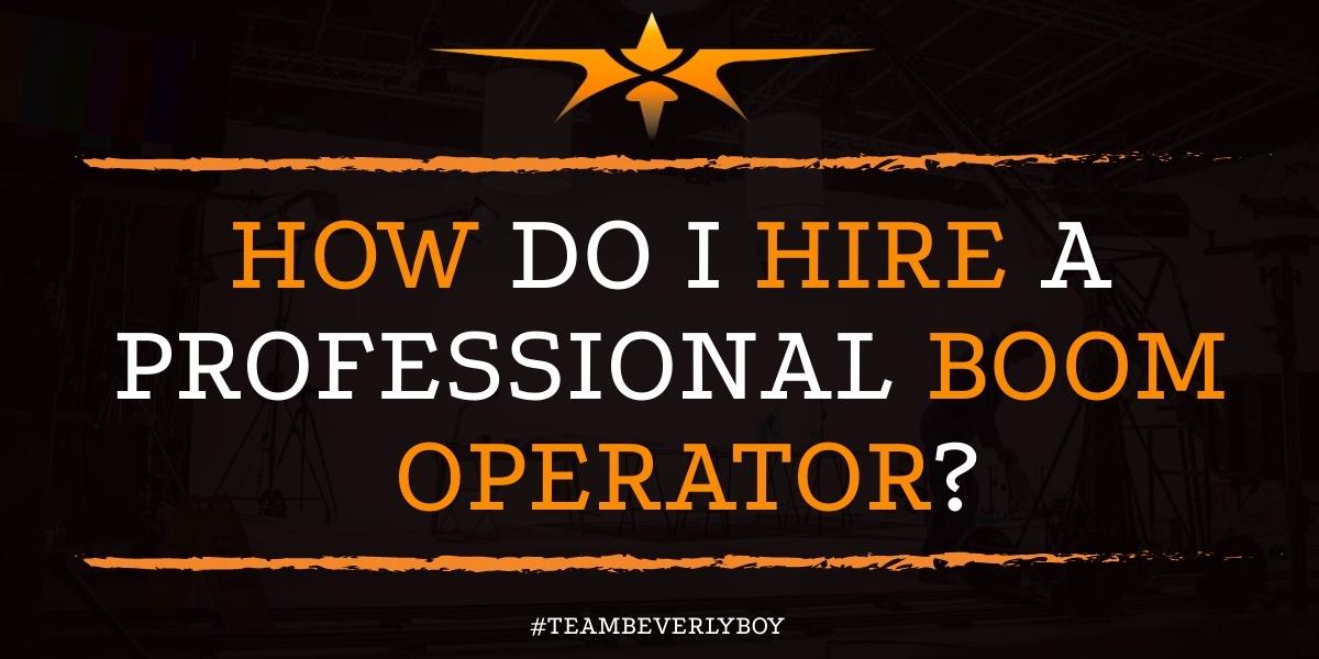 How Do I Hire a Professional Boom Operator?