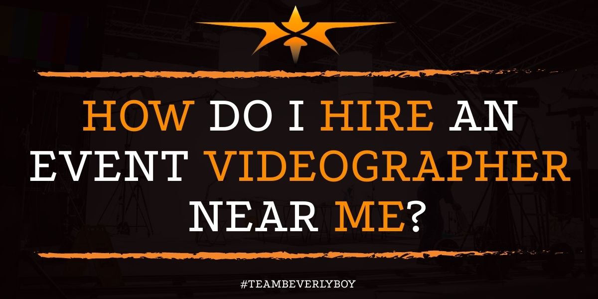 How Do I Hire an Event Videographer Near Me?
