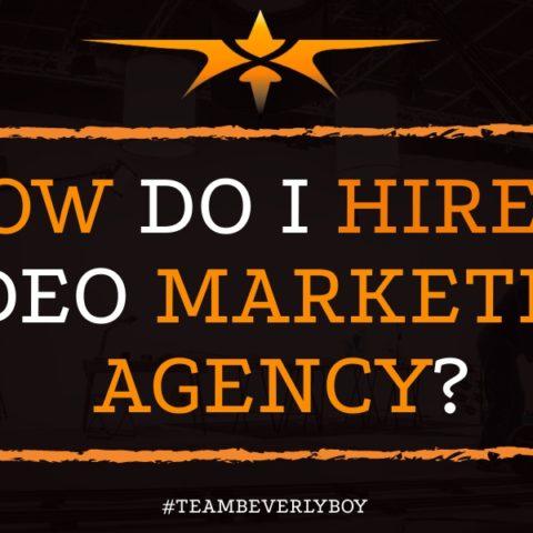 How do I Hire a Video Marketing Agency