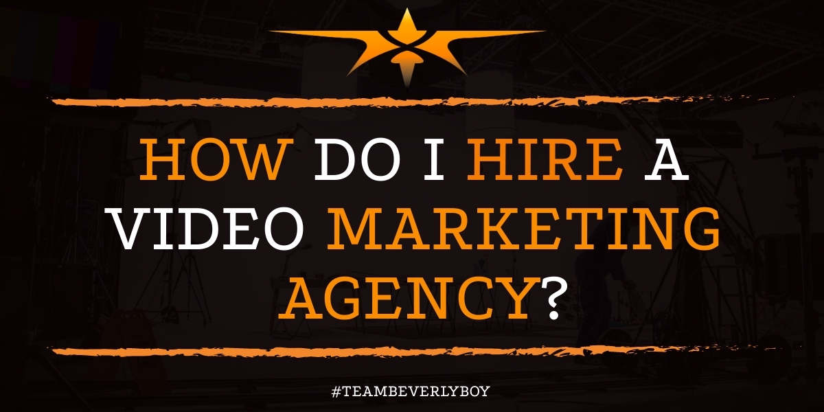 How do I Hire a Video Marketing Agency