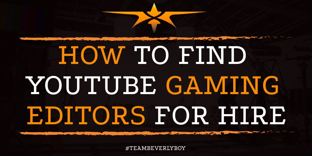 How to Find Youtube Gaming Editors for Hire