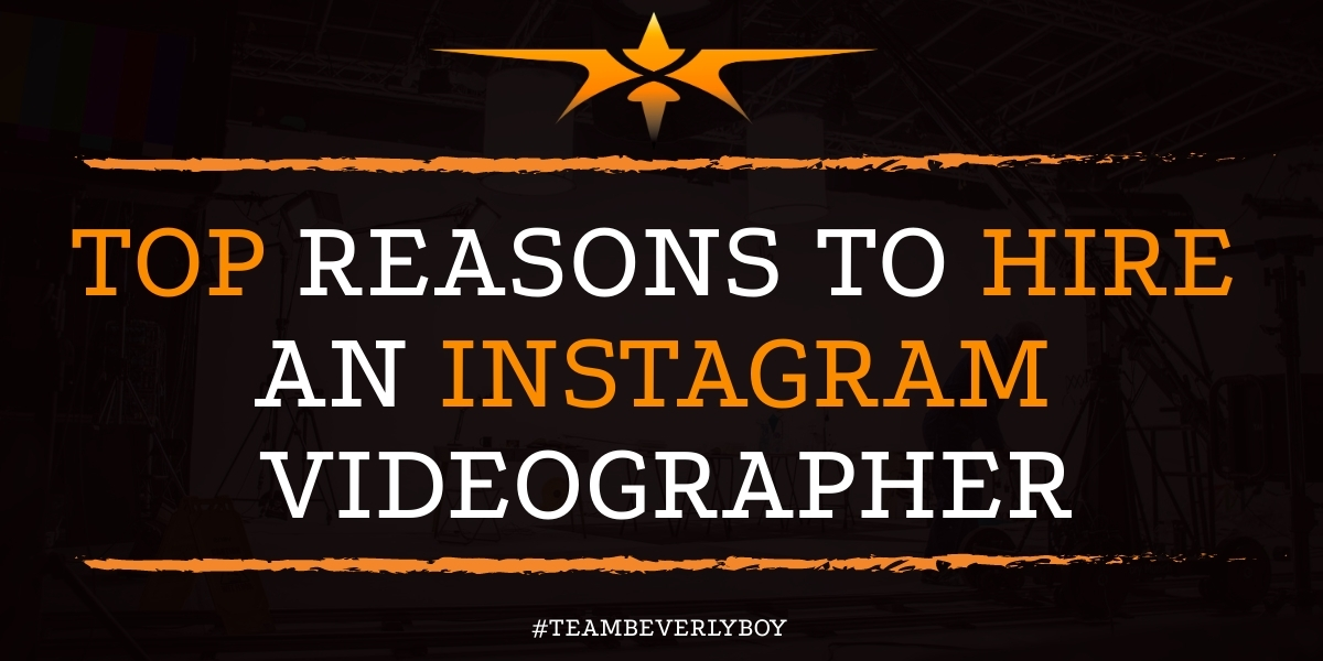Top Reasons to Hire an Instagram Videographer