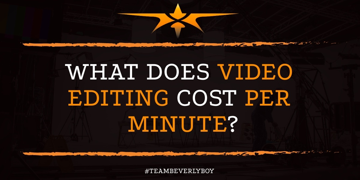What Does Video Editing Cost Per Minute