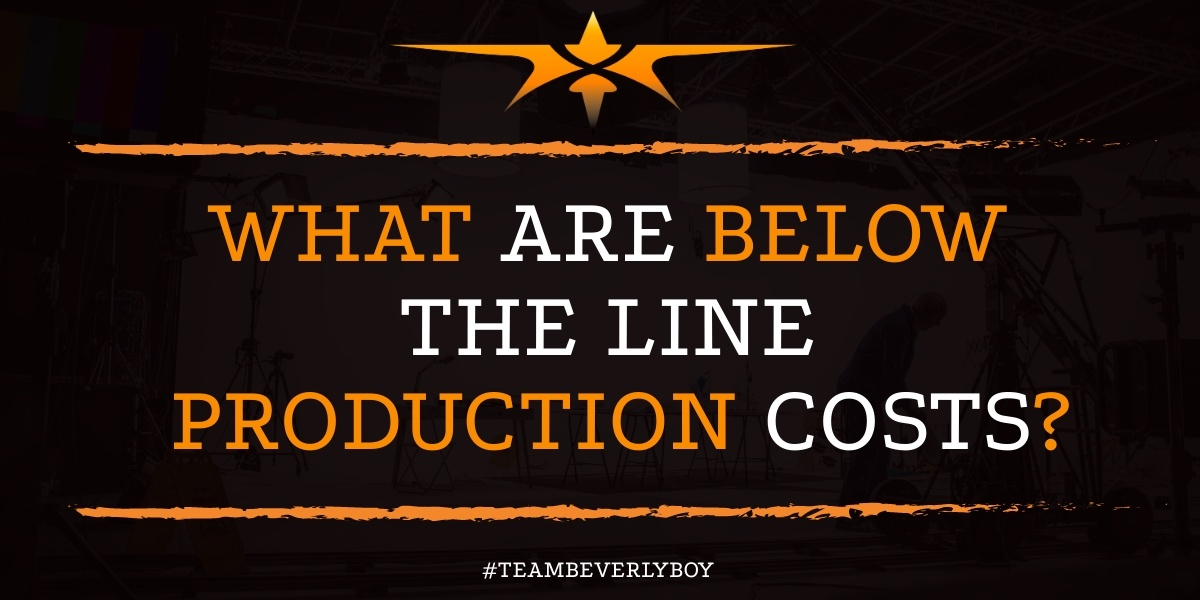 What are Below the Line Production Costs