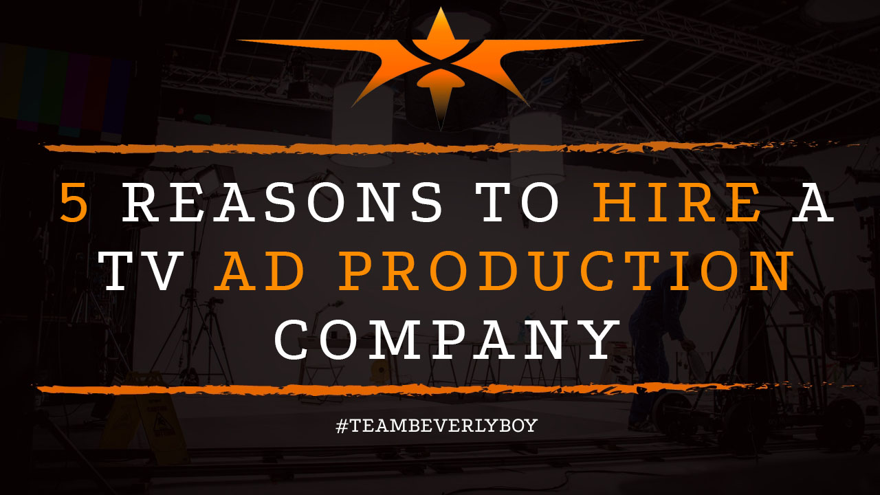 5 Reasons to Hire a TV Ad Production Company
