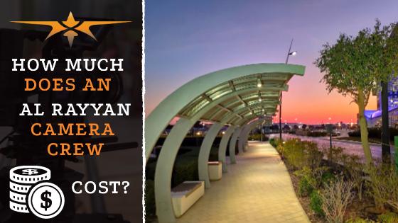 Al Rayyan camera crew costs