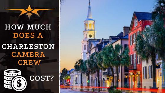 Charleston camera crew costs