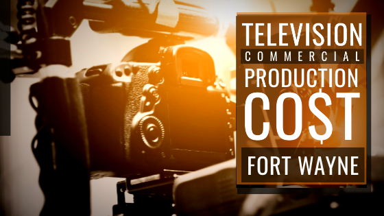 Cost to produce a commercial in Fort Wayne