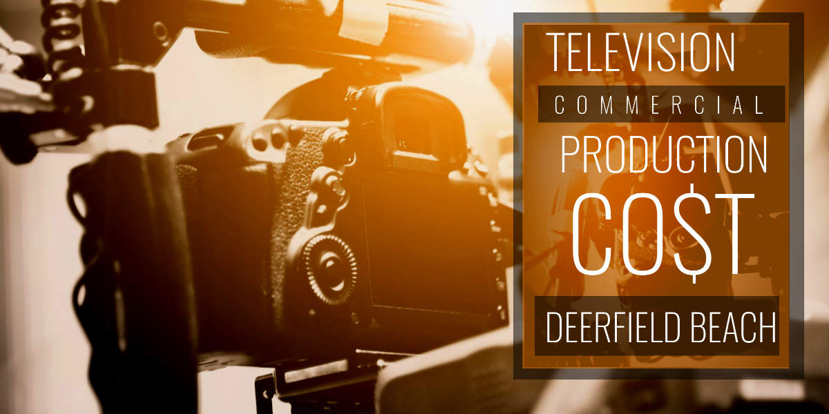 How much does it cost to produce a commercial in Deerfield Beach-