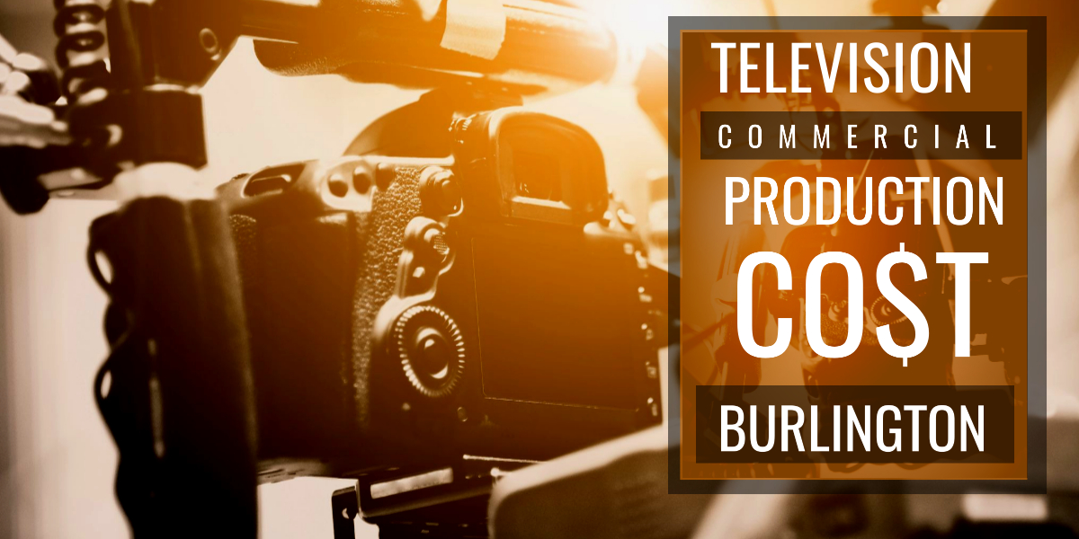 How much does it cost to produce a commercial in Burlington