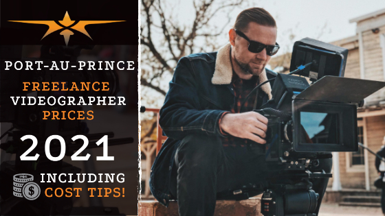 Port-au-Prince Freelance Videographer Prices in 2021