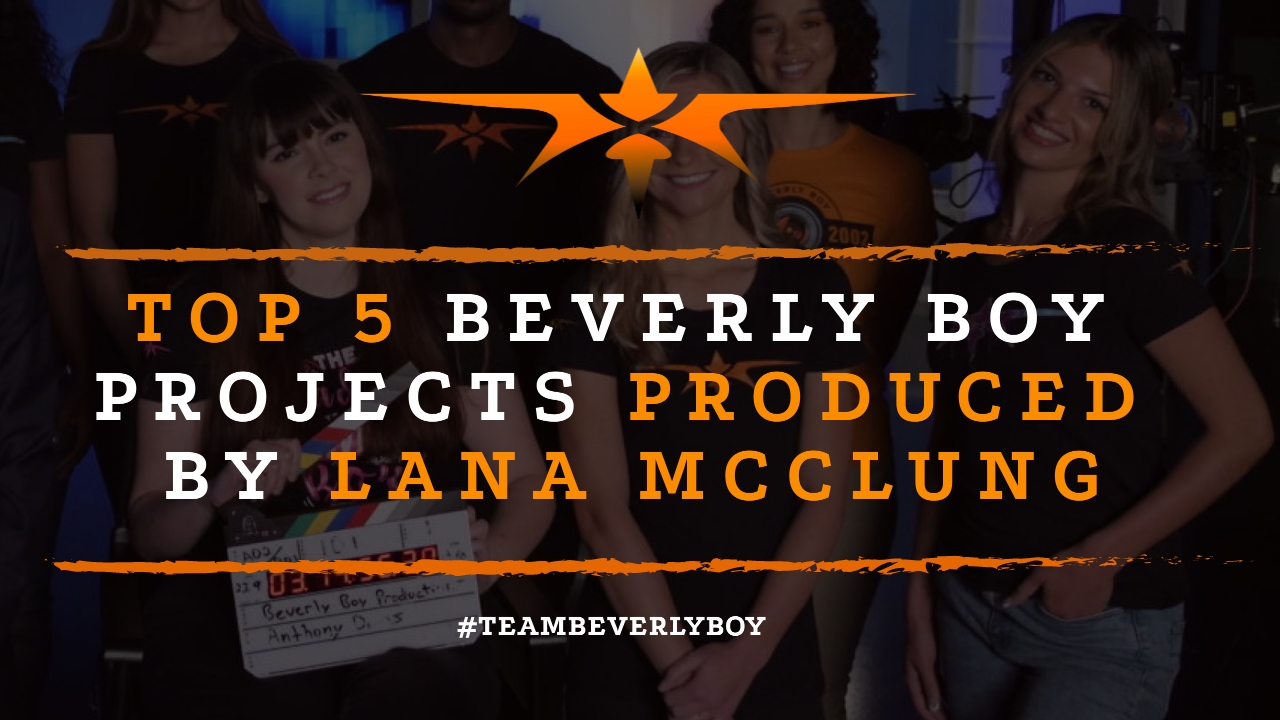 Top 5 Beverly Boy Projects Produced By Lana McClung