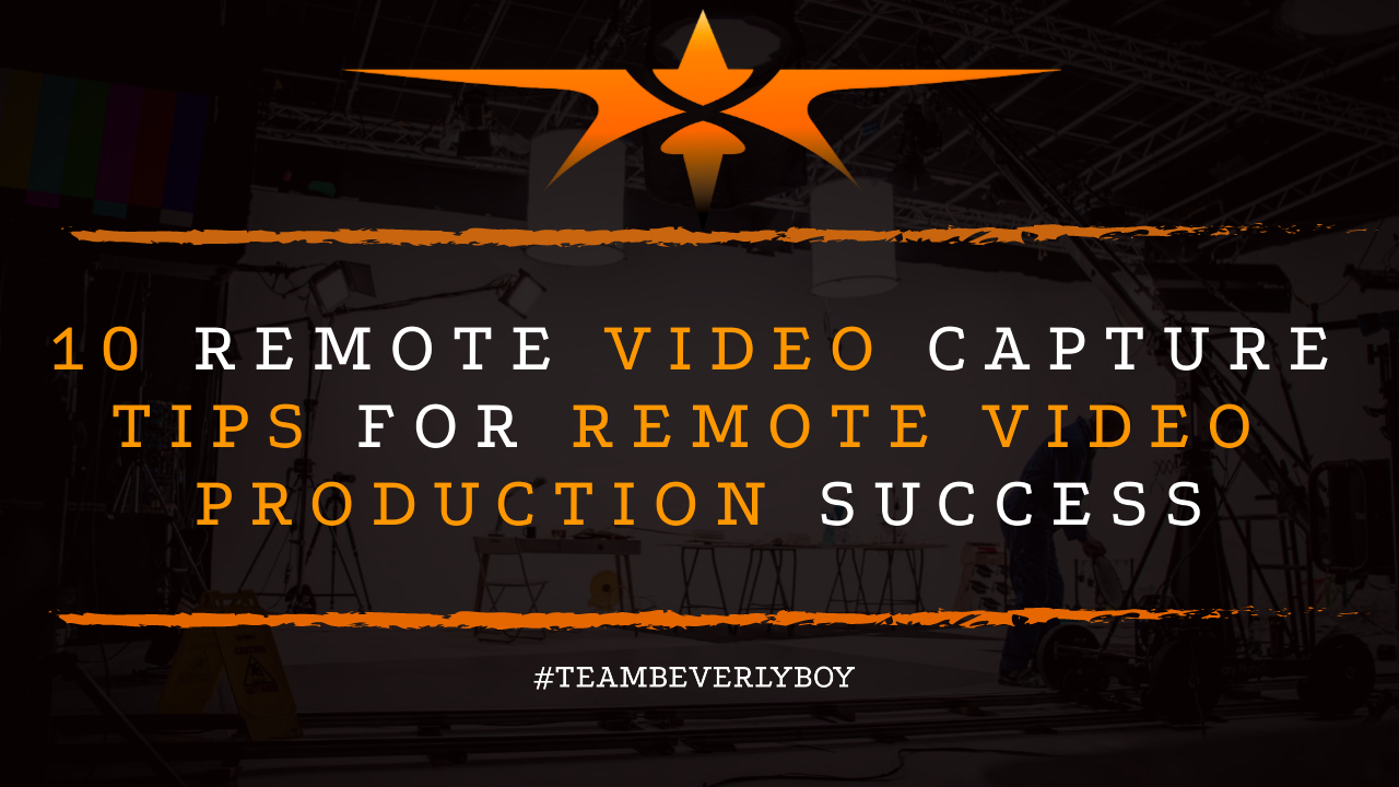 10 Remote Video Capture Tips for Remote Video Production Success