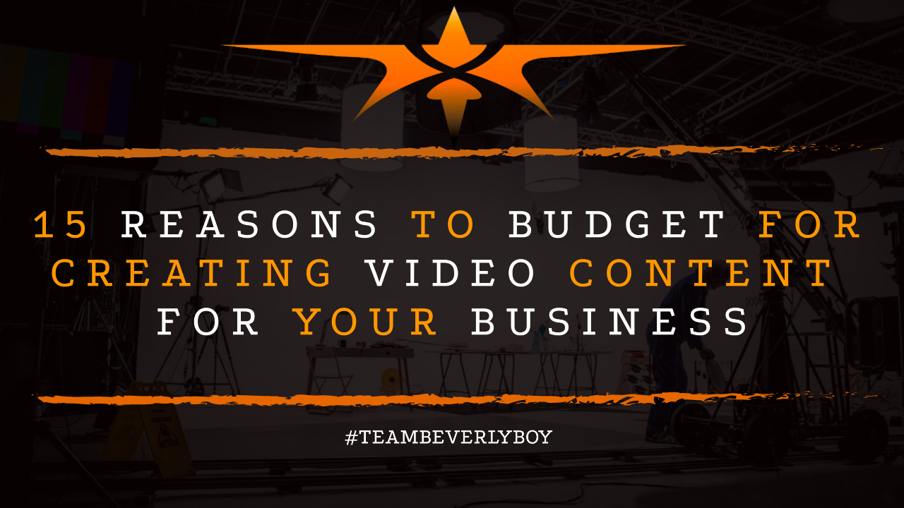 15 Reasons to Budget for Creating Video Content for Your Business