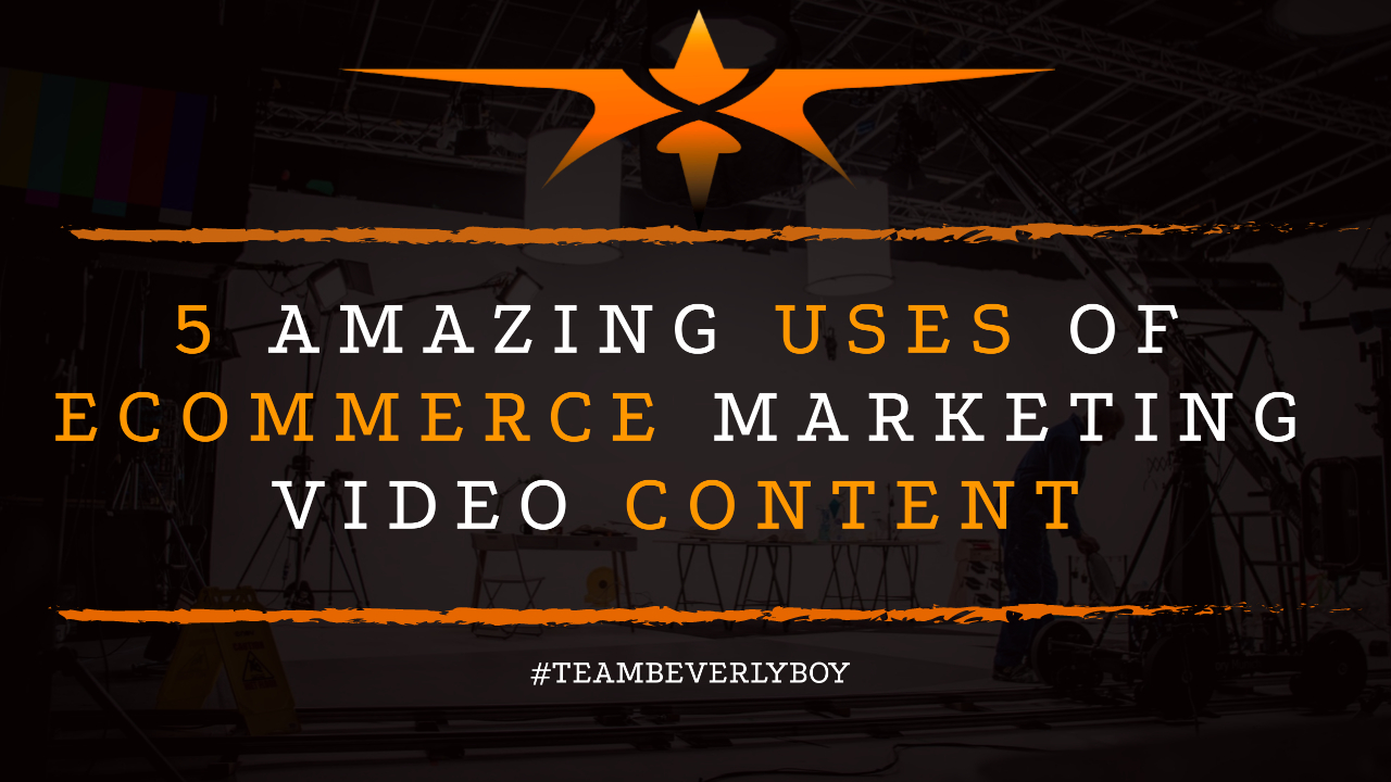 5 Amazing Uses of Ecommerce Marketing Video Content
