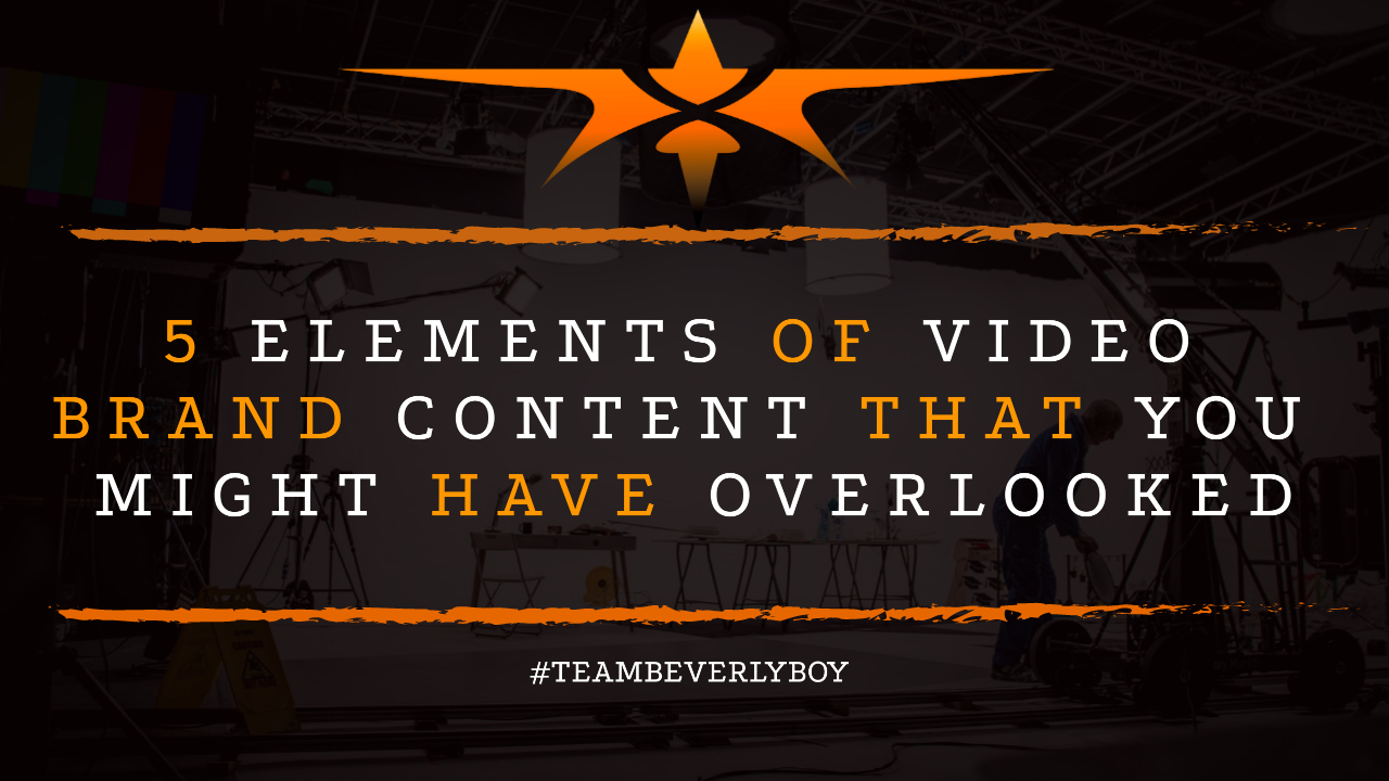 5 Elements of Video Brand Content that You Might Have Overlooked